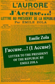 J'accuse...! (I Accuse): Letter to the President of the Republic by Emile Zola (Unabridged) - Emile Zola