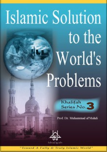 Islamic Solution to the World's Problems - Muhammad al-Mahdi
