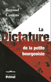 La dictature de la petite bourgeoisie - Renaud Camus, Marc Du Saune