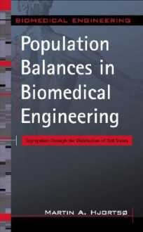 Population Balances in Biomedical Engineering: Segregation Through the Distribution of Cell States - Martin Hjortso
