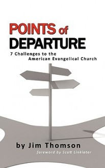 Points of Departure 7 Challenges to the American Evangelical Church - Jim Thomson
