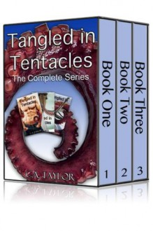 Tangled in Tentacles: The Complete Series (Gay Tentacle Erotica) - C.A. Taylor