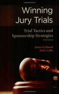 Winning Jury Trial - Robert Klonoff and Paul Colby