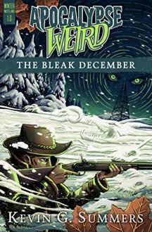Apocalypse Weird: The Bleak December (Winter Wasteland Book 1) - Kevin G. Summers,Ellen Campbell,Michael Corley