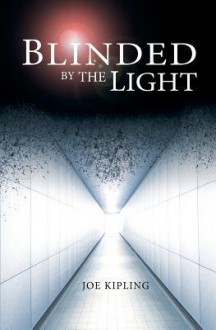Blinded by the light - Joe Kipling