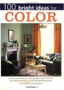 100 Bright Ideas For Colour (Your Home) - Sue Rose