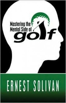 Mastering the Mental Side of Golf - Ernest Solivan