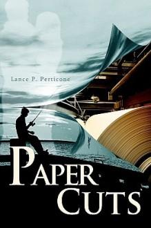 Paper Cuts - Lance P Perticone