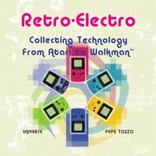 Retro-Electro: Collecting Technology from Atari to Walkman - Pepe Tozzo