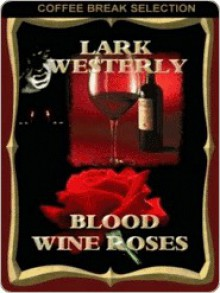 Blood Wine Roses - Lark Westerly