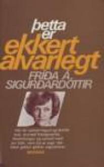 Þetta er ekkert alvarlegt - Fríða Á. Sigurðardóttir