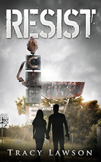 Resist (The Resistance Series Book 2) - Tracy Lawson