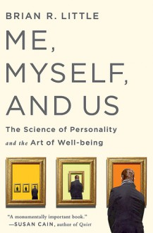 Me, Myself and Us: Lessons in the New Science of Personality - Brian Little