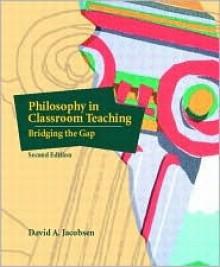 Philosophy in Classroom Teaching: Bridging the Gap - David Andrew Jacobsen