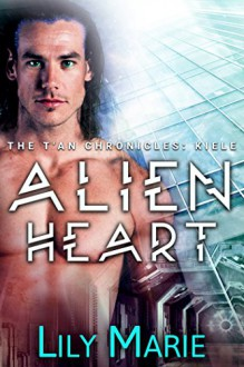 Alien Heart (The T'An Chronicles: Kiele) - Lily Marie