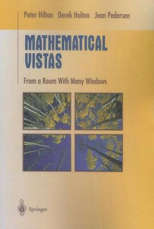 Mathematical Vistas: From a Room with Many Windows - Peter Hilton, Derek Holton, Jean Pedersen