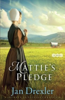 Mattie's Pledge: A Novel (Journey to Pleasant Prairie) - Jan Drexler