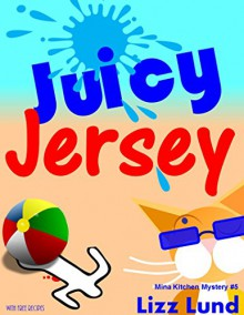 Juicy Jersey (FREE Today!): #5 Humorous Cozy Mystery - Funny Adventures of Mina Kitchen - with Recipes (Mina Kitchen Cozy Mystery Series - Book 5) - Lizz Lund