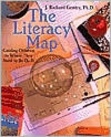 The Literacy Map: Guiding Children to Where They Need to Be (K-3) - J. Richard Gentry