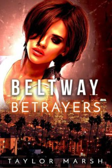 Beltway Betrayers: A Sassy Psychological Thriller (The Beltway Series Book 2) - Taylor Marsh