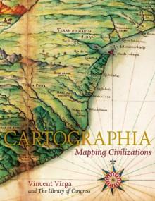 Cartographia: Mapping Civilizations - Vincent Virga, Library of Congress