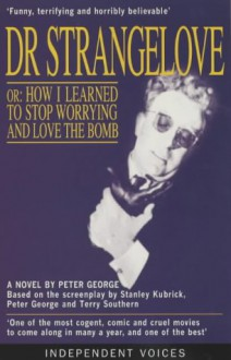 Dr. Strangelove, or, How I Learned to Stop Worrying and Love The Bomb - Peter George, Terry Southern