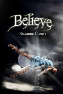 Believe - Roxanne Crouse