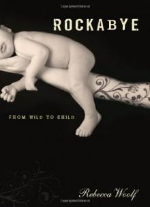 Rockabye: From Wild to Child - Rebecca Woolf