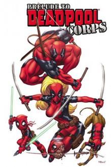 Deadpool Corps Prelude - Victor Gischler, Kyle Baker, Philip Bond, Rob Liefeld