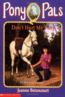 Don't Hurt My Pony - Jeanne Betancourt