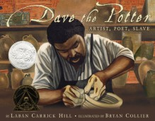 Dave the Potter: Artist, Poet, Slave - Laban Carrick Hill, Bryan Collier