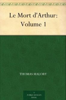 Le Mort d'Arthur, Vol 1 - Thomas Malory
