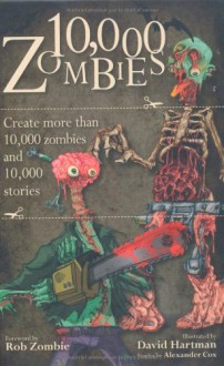 10,000 Zombies: Create More than 10,000 Zombies and 10,000 Stories - Alexander Cox