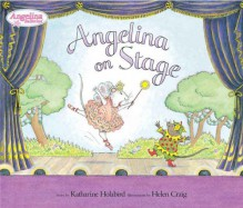 Angelina on Stage - Katharine Holabird, Helen Craig
