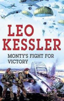 Monty's Fight for Victory - Leo Kessler, Severn House Publishers