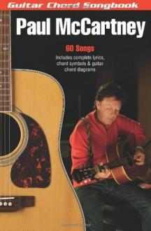 Paul McCartney: Guitar Chord Songbook (6 inch. x 9 inch.) (Guitar Chord Songbooks) - Paul McCartney