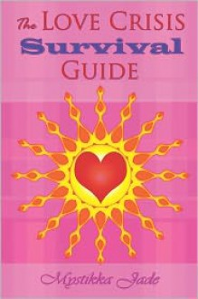 The Love Crisis Survival Guide - Mystikka Jade