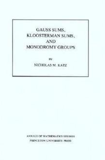 Gauss Sums, Kloosterman Sums, and Monodromy Groups. (Am-116) - Nicholas M. Katz