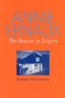 Annie Ernaux: The Return to Origins - Siobhan McIlvanney