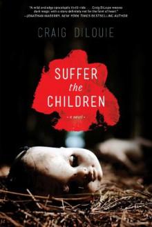 Suffer the Children - Craig DiLouie