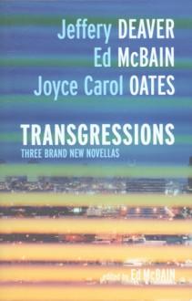 Transgressions: 3 Novellas 3, 6 and 9 - Jeffery Deaver, Joyce Carol Oates, Ed McBain