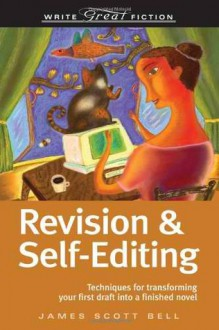 Revision & Self-Editing: Techniques for Transforming Your First Draft Into a Finished Novel - James Scott Bell