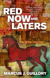 Red Now and Laters - Marcus J. Guillory