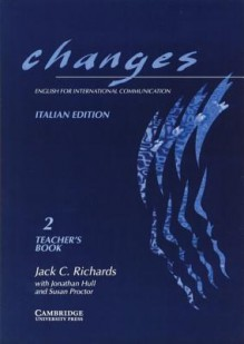 Changes 2 Teacher's Book Italian Edition: English for International Communication - Jack C. Richards, Jonathan Hull, Susan Proctor