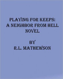 Playing for Keeps (Neighbor from Hell #1) - R.L. Mathewson