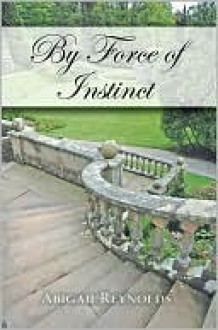 By Force of Instinct - Abigail Reynolds