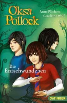 Oksa Pollock - Die Entschwundenen (Band 2) - 'Anne Plichota', 'Cendrine Wolf'