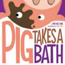 Pig Takes a Bath - Michael Dahl