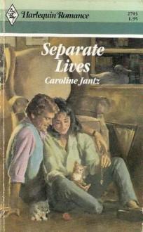 Separate Lives (Harlequin Romance No. 2793) - Caroline Jantz