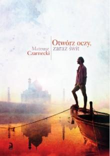 Otwórz oczy, zaraz świt - Mateusz Czarnecki